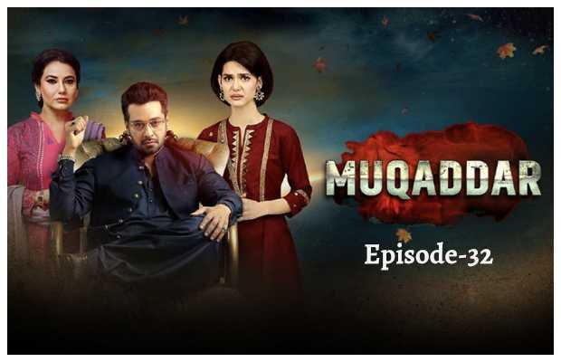 Muqaddar Episode 32 Review