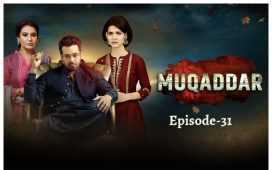 Muqaddar Episode 31 Review