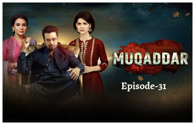 Muqaddar Episode 31 Review