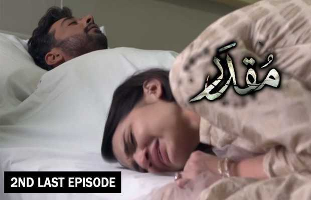 Muqaddar Second Last Episode Review